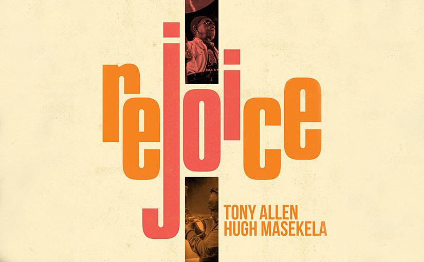 Hugh Masekela and Tony Allen – Rejoice, Here ComesTony